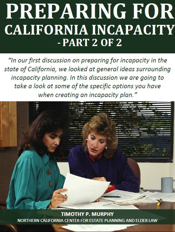 Preparing for California Incapacity: Part 2 of 2